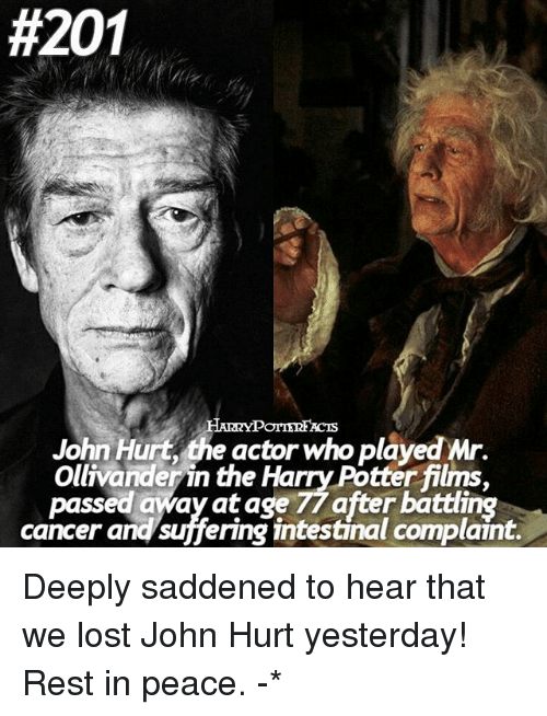 ollivander:  #201  HARTYPOTTERFACIs  John Hurt, the actor who played Mr.  Ollivander in the Harry Potter films,  passed away at age 77 after battling  cancer and suffering intestinal complaint. Deeply saddened to hear that we lost John Hurt yesterday! Rest in peace. -*