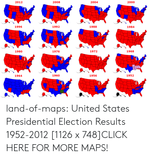 Electioneer: 2012  2008  2004  2000  1996  1992  1988  1984  1980  1976  1972  1968  1964  1960  1956  1952 land-of-maps:  United States Presidential Election Results 1952-2012 [1126 x 748]CLICK HERE FOR MORE MAPS!