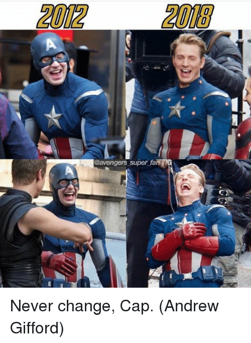 Memes, Avengers, and Change: 2012  2018  @avengers super Never change, Cap.  (Andrew Gifford)