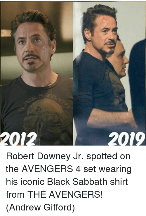 sabbath: 2012  2019 Robert Downey Jr. spotted on the AVENGERS 4 set wearing his iconic Black Sabbath shirt from THE AVENGERS!  (Andrew Gifford)