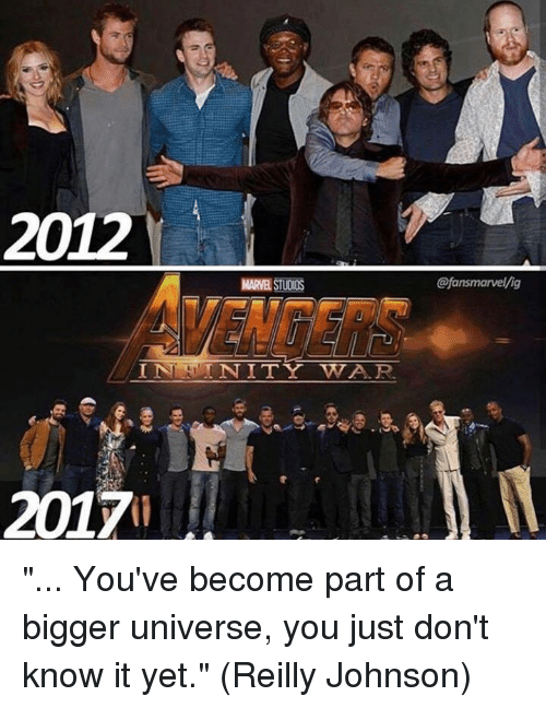 "Memes, Mars, and 🤖: 2012  MAR STUDIOS  @fansmarvel/ig  2017 ""... You've become part of a bigger universe, you just don't know it yet.""  (Reilly Johnson)"