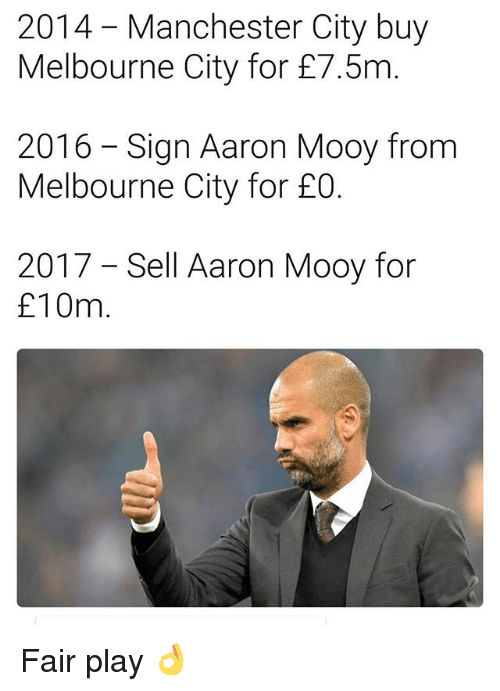 Memes, Manchester City, and Manchester: 2014 Manchester City buy  Melbourne City for f7.5m  2016 Sign Aaron Mooy from  Melbourne City for £0.  2017 Sell Aaron Mooy for  f 10m Fair play 👌