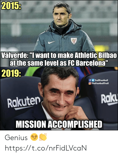 "Barcelona, Memes, and FC Barcelona: 2015:  Valverde: ""I want to make Athletic Bilbao  atthe same level as FC Barcelona""  2019:  TrollFootball  f  O TheFootballTroll  Rak  Rakuten  MISSION ACCOMPLISHED Genius 😏👏 https://t.co/nrFidLVcaN"
