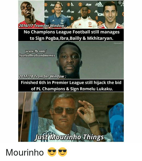 Lustly: 2016/17 Transfer Window  ON  No Champions League Football still manages  to Sign Pogba,Ibra,Bailly & Mkhitaryan.  Hamza23  www.fb com  footballtrollsandmemes  2017/18 Transfer Window  Finished 6th in Premier League still hijack the bid  of PL Champions & Sign Romelu Lukaku.  lust Mourinho Things Mourinho 😎😎