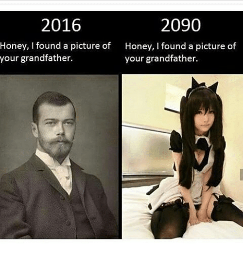 Memes, A Picture, and 🤖: 2016  2090  Honey, I found a picture of  Honey, I found a picture of  your grandfather.  your grandfather.