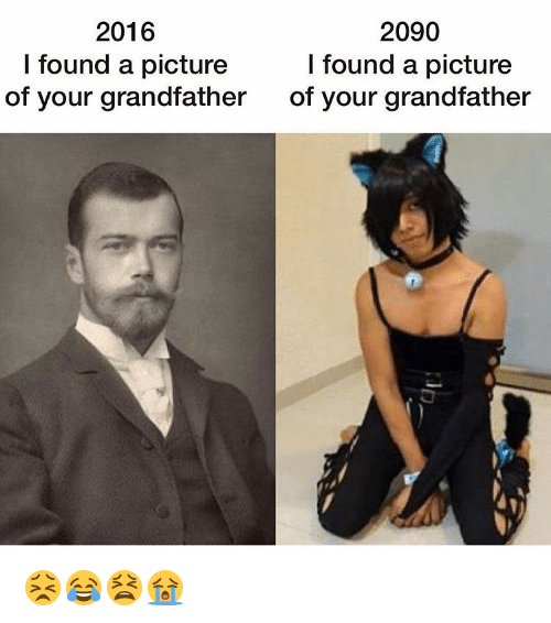 Memes, 🤖, and Grandfather: 2016  2090  I found a picture  I found a picture  of your grandfather  of your grandfather 😣😂😫😭
