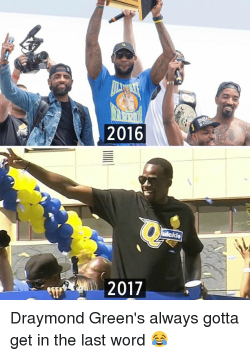 Memes, Brain, and Word: 2016  eff,Brain, 2017 Draymond Green's always gotta get in the last word 😂