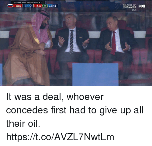 Fifa, Memes, and World Cup: 2018 FIFA WORLD CUPTM GROUP A  OIRUS 1 0 SA  13:41 |  FIFA WORLD CUP  RUSSI4 2018  LIVE It was a deal, whoever concedes first had to give up all their oil. https://t.co/AVZL7NwtLm