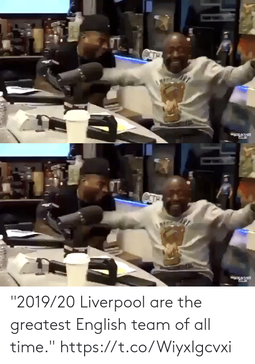 "The Greatest: ""2019/20 Liverpool are the greatest English team of all time."" https://t.co/WiyxIgcvxi"