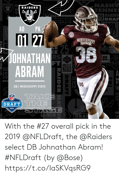 Memes, Nas, and Nfl: 2019  NAS  RAIDERS  RAIDERS  TENNE  RADE  DRAR  RD PK  27  acldas  STAT  DRAFT  OHNATHAN  ABRAM  ER  RA  NFL  DRAFT  FT  DRAF  APRIL 25-27  2019  RA  DB MISSISSIPPI STATE  10  OU  TAK  NFL  DRAFT  DERS  2019  APR  2019  DRA  KLA With the #27 overall pick in the 2019 @NFLDraft, the @Raiders select DB Johnathan Abram! #NFLDraft (by @Bose) https://t.co/IaSKVqsRG9