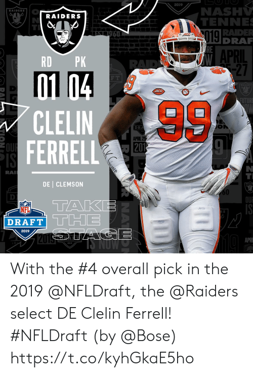 ferrell: 2019  NASH  TENNE  RADE  DRA  RAIDERS  RAIDERS  019  APRIL  RD PK  27  F T  ACC  CLELIN  FERRELL  DRA  APRIL 2  RA  DE CLEMSON  60  OU  TAK  NFL  DRAFT TTHE  2019  APRI  2019  KLA With the #4 overall pick in the 2019 @NFLDraft, the @Raiders select DE Clelin Ferrell! #NFLDraft (by @Bose) https://t.co/kyhGkaE5ho