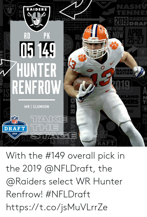 Future, Memes, and Nfl: 2019  NASH  TENNE  RAIDERS  RAIDERS  RAIDER  DRA  2019  QUR FUTURE  APRIL  25-27  RD PK  F T  OUR FUTURE  HUNTER  RENFROW  RA  RAIDER  NATION  2019  KLAND  RA  WR CLEMSON  960  OU  TAK  NFL  2019  2019  RAFT With the #149 overall pick in the 2019 @NFLDraft, the @Raiders select WR Hunter Renfrow! #NFLDraft https://t.co/jsMuVLrrZe