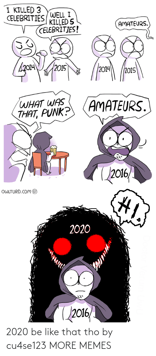 Be like: 2020 be like that tho by cu4se123 MORE MEMES