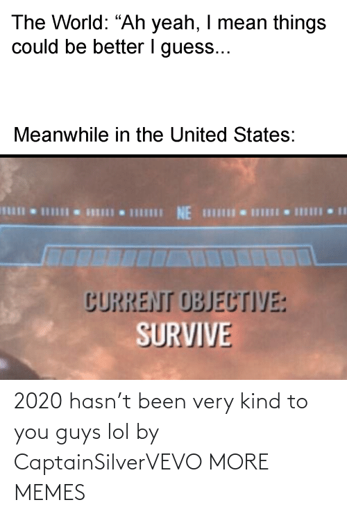 Kind: 2020 hasn't been very kind to you guys lol by CaptainSilverVEVO MORE MEMES