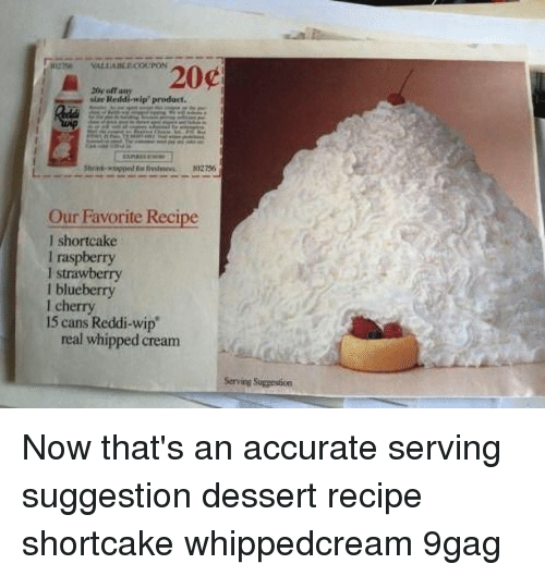 """9gag, Memes, and Dessert: 20c  20g off a  size Reddi-wip""""product.  Our Favorite Recipe  I shortcake  I raspberry  I strawberry  l blueberry  I cherry  15 cans Reddi-wip  real whipped cream Now that's an accurate serving suggestion⠀ dessert recipe shortcake whippedcream 9gag"""