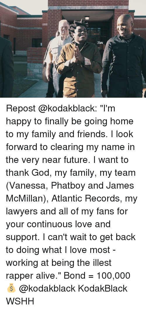 """Atlante: 20k  20K Repost @kodakblack: """"I'm happy to finally be going home to my family and friends. I look forward to clearing my name in the very near future. I want to thank God, my family, my team (Vanessa, Phatboy and James McMillan), Atlantic Records, my lawyers and all of my fans for your continuous love and support. I can't wait to get back to doing what I love most - working at being the illest rapper alive."""" Bond = 100,000 💰 @kodakblack KodakBlack WSHH"""
