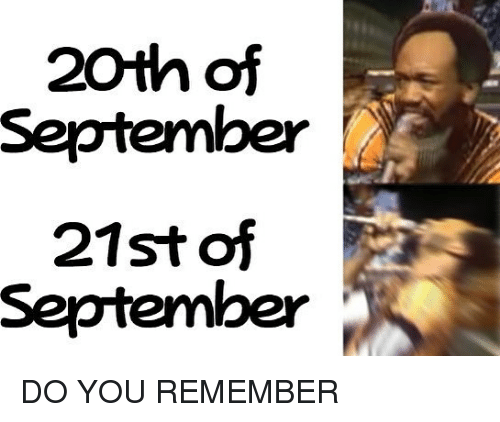 Dank Memes, September, and Remember: 20th of  September  21st of  September DO YOU REMEMBER
