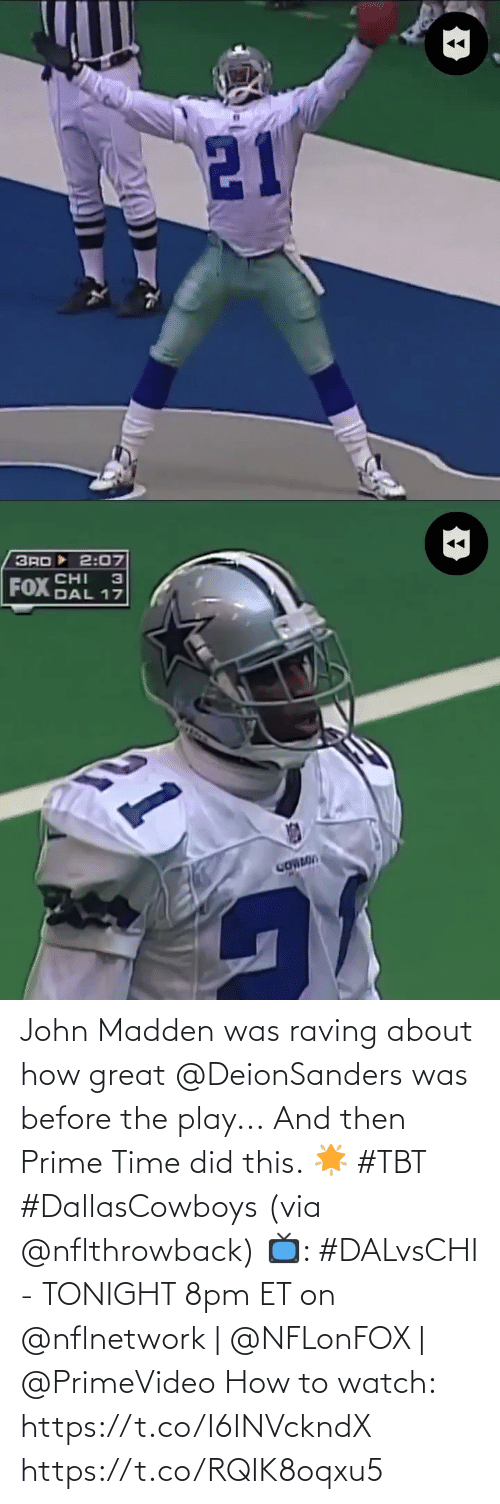 raving: 21   3RD 2:07  CHI  з  FOX DAL 17  GONMIN  21 John Madden was raving about how great @DeionSanders was before the play...  And then Prime Time did this. 🌟 #TBT #DallasCowboys (via @nflthrowback)   📺: #DALvsCHI - TONIGHT 8pm ET on @nflnetwork | @NFLonFOX | @PrimeVideo  How to watch: https://t.co/I6INVckndX https://t.co/RQIK8oqxu5