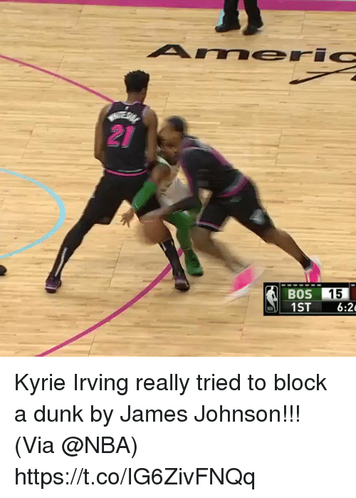 Dunk, Kyrie Irving, and Memes: 21  BOS 15  1ST 6:2 Kyrie Irving really tried to block a dunk by James Johnson!!!   (Via @NBA)  https://t.co/IG6ZivFNQq