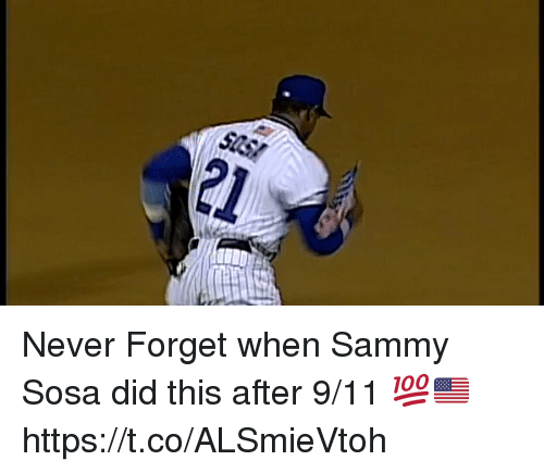9/11, Memes, and Never: 21 Never Forget when Sammy Sosa did this after 9/11 💯🇺🇸 https://t.co/ALSmieVtoh