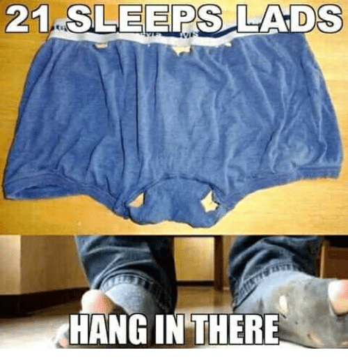 Memes, 🤖, and Hang in There: 21 SLEEPS LADS  HANG IN THERE