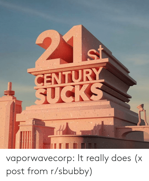 Tumblr, Blog, and Com: 21  St  CENTURY  SUCKS vaporwavecorp:  It really does (x post from r/sbubby)
