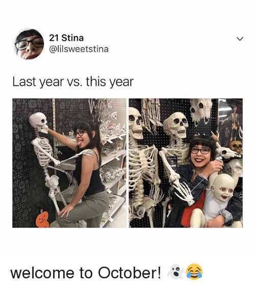 Relatable, October, and This: 21 Stina  @lilsweetstina  Last year vs. this year welcome to October! 👻😂
