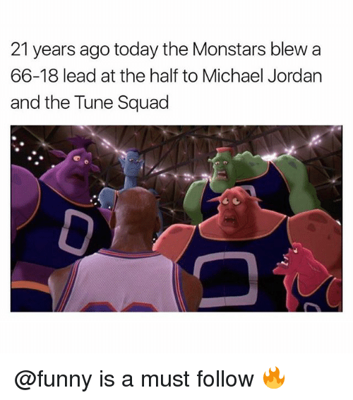 Funny, Memes, and Michael Jordan: 21 years ago today the Monstars blew a  66-18 lead at the half to Michael Jordan  and the Tune Squad @funny is a must follow 🔥