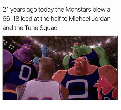 Dank, Michael Jordan, and Squad: 21 years ago today the Monstars blew a  66-18 lead at the half to Michael Jordan  and the Tune Squad