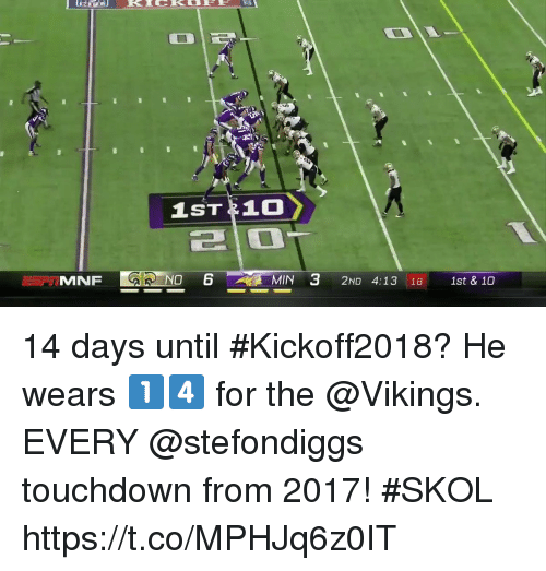 the vikings: 210  ISPT  MNF  NO  MIN  2ND 4:13 181st & 10 14 days until #Kickoff2018? He wears 1️⃣4️⃣ for the @Vikings.  EVERY @stefondiggs touchdown from 2017! #SKOL https://t.co/MPHJq6z0IT