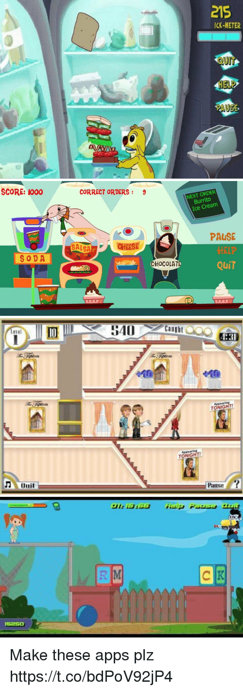 Soda, Apps, and Chocolate: 215  ICK-METER  auT  PAUEE   SCORE: 1000  CORRECT ORDERS: 9  NEXT ORDER  Burrito  Ice Cream  PAUSE  HELP  QuiT  SALSACHEESE  SODA  CHOCOLATe   Level  Caught  410  Appearing  ONIGHT  Panse   5250 Make these apps plz https://t.co/bdPoV92jP4