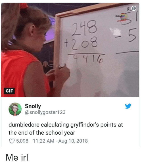 Dumbledore, Gif, and School: 218  GIF  Snolly  @snollygoster123  dumbledore calculating gryffindor's points at  the end of the school year  5,098  1 1 :22 AM-Aug 10, 2018 Me irl