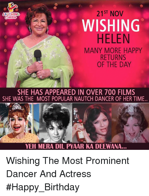 Birthday, Happy Birthday, and Happy: 21ST NOV  AUGHING  WISHING  HELEN  MANY MORE HAPPy  RETURNS  OF THE DAY  SHE HAS APPEARED IN OVER 700 FILMS  SHE WAS THE MOST POPULAR NAUTCH DANCER OF HER TIME..  YEH MERA DIL PYAAR KA DEEWANA. Wishing The Most Prominent Dancer And Actress  #Happy_Birthday