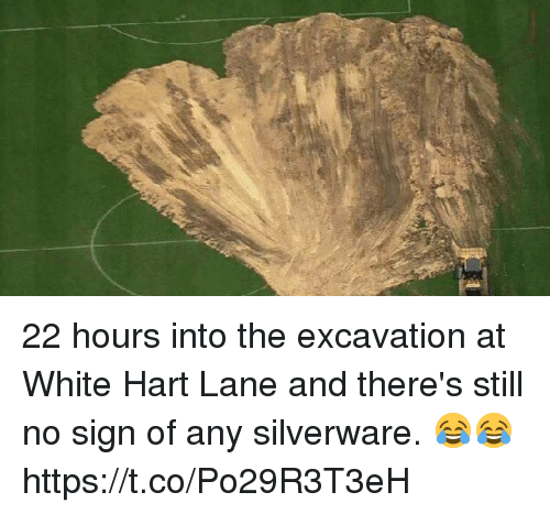 Soccer, White, and Signs: 22 hours into the excavation at White Hart Lane and there's still no sign of any silverware. 😂😂 https://t.co/Po29R3T3eH