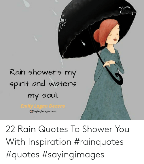 Rain: 22 Rain Quotes To Shower You With Inspiration #rainquotes #quotes #sayingimages