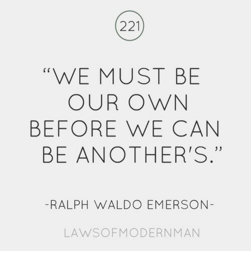 """Ralph Waldo Emerson, Emerson, and Can: 221  """"WE MUST BE  OUR OWN  BEFORE WE CAN  BE ANOTHER'S.""""  C r  35  -RALPH WALDO EMERSON  LAWSOFMODERNMANN"""