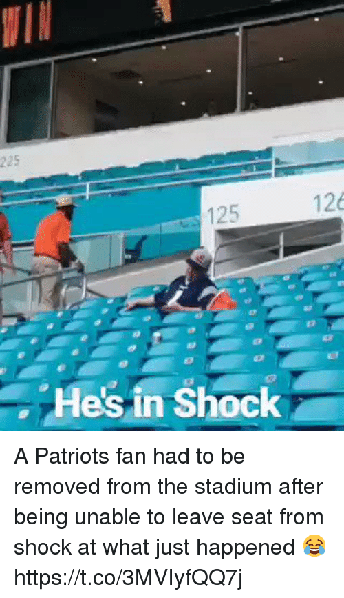 In Shock: 225  126  125  Hes in Shock A Patriots fan had to be removed from the stadium after being unable to leave seat from shock at what just happened 😂 https://t.co/3MVIyfQQ7j