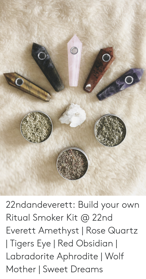 Aphrodite: 22ndandeverett: Build your own Ritual Smoker Kit @ 22nd  Everett Amethyst | Rose Quartz | Tigers Eye | Red Obsidian | Labradorite Aphrodite | Wolf Mother | Sweet Dreams