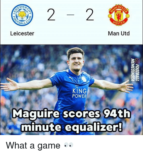 Memes, Equalizer, and Game: 22O  STER  BALL  Leicester  Man Utd  KING  POWER  Maquire scores 94th  minute equalizer What a game 👀