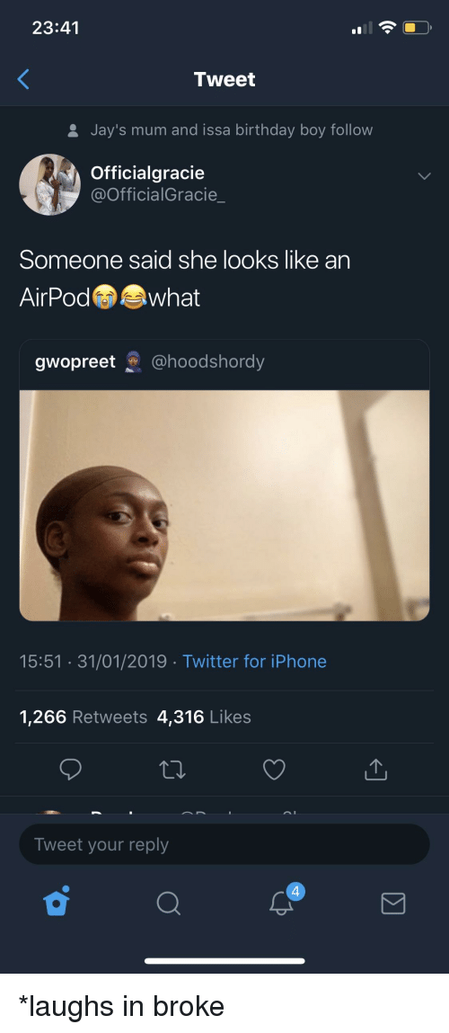 Birthday, Iphone, and Reddit: 23:41  Tweet  & Jay's mum and issa birthday boy follow  Officialgracie  @OfficialGracie_  Someone said she looks like an  AirPodwhat  gwopreet @hoodshordy  15:51 31/01/2019 Twitter for iPhone  1,266 Retweets 4,316 Likes  Tweet your reply  4