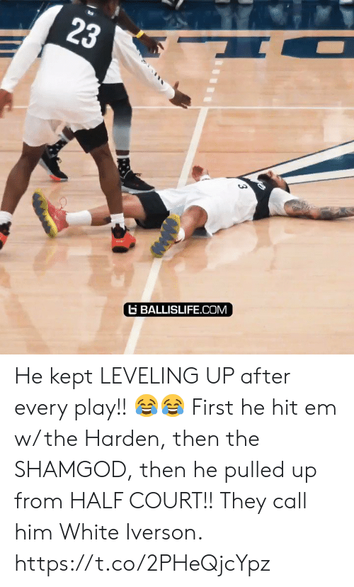 Hit 'Em, Memes, and White Iverson: 23  BALLISLIFE.COM  3 He kept LEVELING UP after every play!! ?? First he hit em w/ the Harden, then the SHAMGOD, then he pulled up from HALF COURT!! They call him White Iverson. https://t.co/2PHeQjcYpz