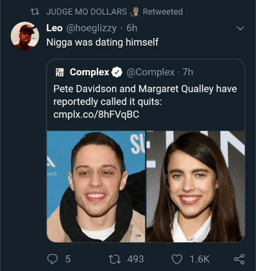 davidson: 23 JUDGE MO DOLLARS  Retweeted  Leo @hoeglizzy · 6h  Nigga was dating himself  AI Complex O  @Complex · 7h  PLEX  Pete Davidson and Margaret Qualley have  reportedly called it quits:  cmplx.co/8HFVQBC  SI.  ANCE  27 493  1.6K