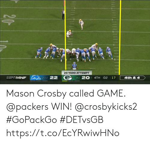 Memes, Game, and Packers: 23-YARD ATTEMPT  20  2-1-1 22  ESFTMNF  4TH :02  17  4th&4  4-1  20 Mason Crosby called GAME.  @packers WIN! @crosbykicks2 #GoPackGo #DETvsGB https://t.co/EcYRwiwHNo