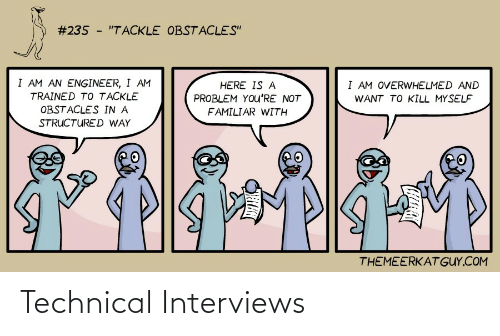 """familiar:  #235 - """"TACKLE OBSTACLES""""  I AM AN ENGINEER, I AM  I AM OVERWHELMED AND  HERE IS A  TRAINED TO TACKLE  PROBLEM YOu'RE NOT  WANT TO KILL MYSELF  OBSTACLES IN A  FAMILIAR WITH  STRUCTURED WAY  THEMEERKAT GUY.COM Technical Interviews"""