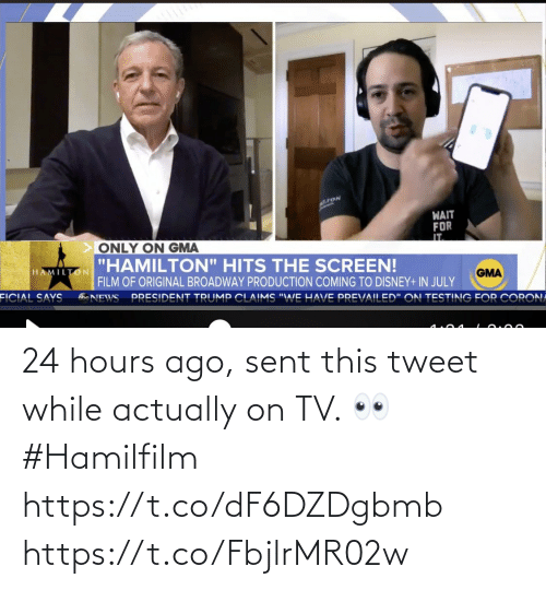 tweet: 24 hours ago, sent this tweet while actually on TV. 👀 #Hamilfilm https://t.co/dF6DZDgbmb https://t.co/FbjlrMR02w