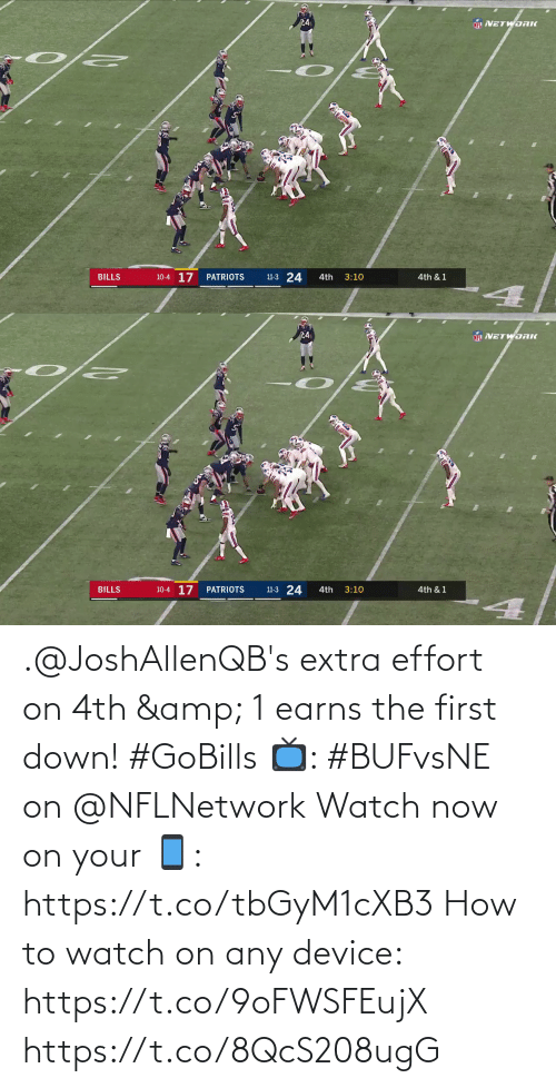 nflnetwork: 24  NFL NETWORK  10-4 17  11-3 24  BILLS  PATRIOTS  4th  3:10  4th & 1   24  NETWORK  10-4 17  11-3 24  BILLS  PATRIOTS  4th  3:10  4th & 1 .@JoshAllenQB's extra effort on 4th & 1 earns the first down! #GoBills  📺: #BUFvsNE on @NFLNetwork Watch now on your 📱: https://t.co/tbGyM1cXB3  How to watch on any device: https://t.co/9oFWSFEujX https://t.co/8QcS208ugG