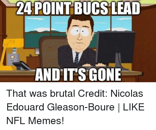 And Its Gone: 24 POINT BUCS LEAD  AND ITS GONE That was brutal Credit: Nicolas Edouard Gleason-Boure | LIKE NFL Memes!