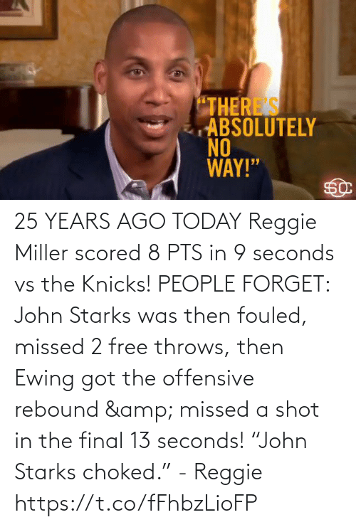 """john: 25 YEARS AGO TODAY Reggie Miller scored 8 PTS in 9 seconds vs the Knicks!   PEOPLE FORGET: John Starks was then fouled, missed 2 free throws, then Ewing got the offensive rebound & missed a shot in the final 13 seconds!   """"John Starks choked."""" - Reggie  https://t.co/fFhbzLioFP"""
