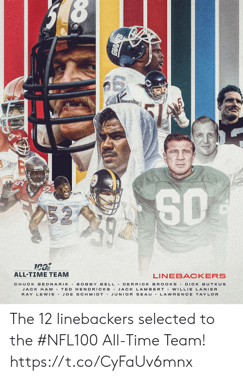 Memes, Ray Lewis, and Dick: 252  ALL-TIME TEAM  LINEBACKERS  BELL DERRICK BR OOKS  CHUCK BEDNARIK  BOBBY  DICK BUTKUS  JACK H AM T ED HENDRICKS JACK LAMBERT Vw ILLIE LANIER  JUNIOR SEAU  RAY LEWIS.  JOE SCHMIDT .  LAWRENCE TAYLOR The 12 linebackers selected to the #NFL100 All-Time Team! https://t.co/CyFaUv6mnx