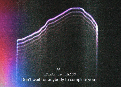 You, For, and Wait: 26  لاتنتظر حدا یکملک  Don't wait for anybody to complete you